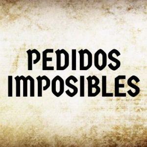 PEDIDOS IMPOSIBLES